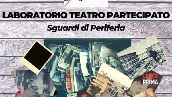"""""""Sguardi di periferia"""": laboratorio di teatro partecipato"""
